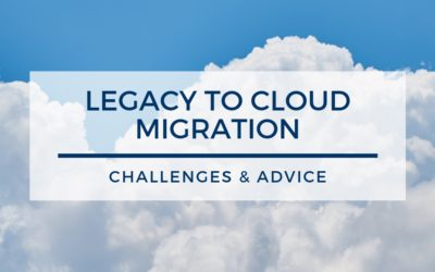 Legacy to Cloud Migration: Challenges and Advice